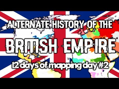 Alternate History of the British Empire | The 12 Days Of Mapping 2017 | Day 2 | Obscurium