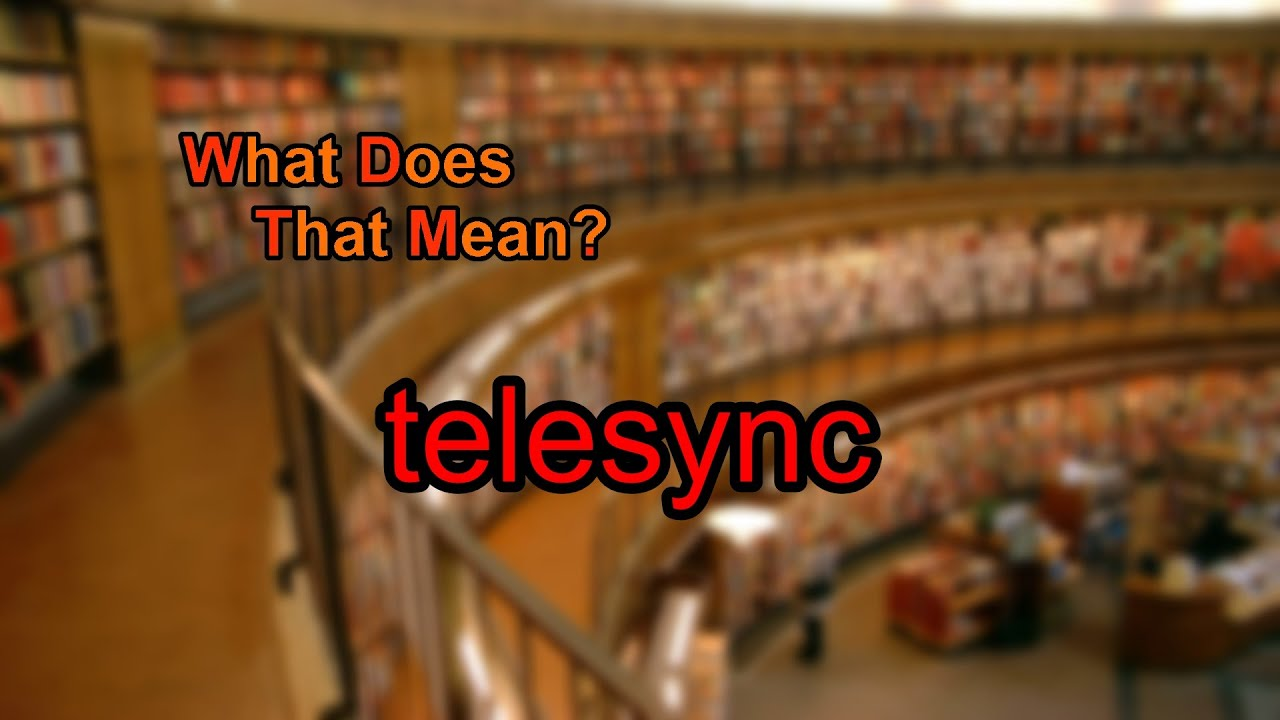 what is telesync mean