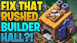FIX THAT RUSHED...BUILDER HALL?! - Clash of Clans