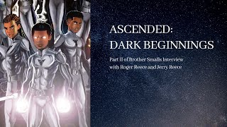 ASCENDED: DARK BEGINNINGS Part II of Brother Smalls Interview with Roger Reece and Jerry Reece