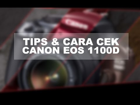 Tips membeli kamera bekas CANON EOS 1100d & tips cara mengecek kamera DSLR canon EOS 1100d