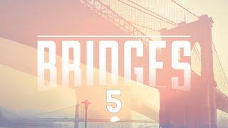 Bridges Week 5