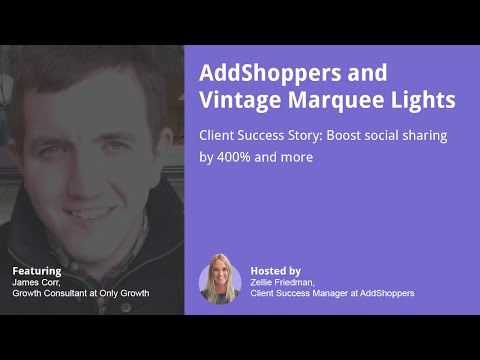 Client Success Story Webinar: AddShoppers & Vintage Marquee Lights
