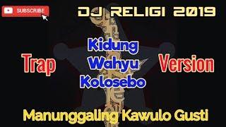 Gambar cover DJ SLOW RELIGI 2019 - KIDUNG WAHYU KOLOSEBO - TRAP VERSION FULL BASS