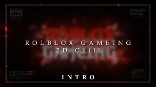 INTRO | 2D Chill | ROBLOX GAMEING