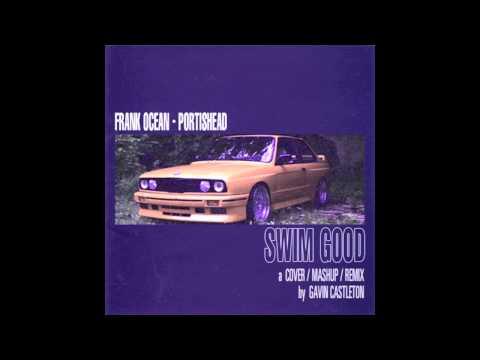 Swim Good - Frank Ocean vs. Portishead + Gavin Castleton
