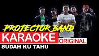 Projector Band - Sudah Ku Tahu (ORIGINAL KARAOKE)
