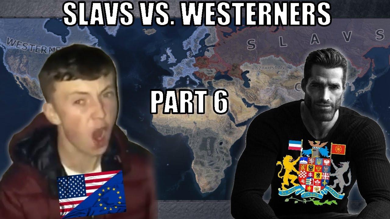 Slavs Vs. Westerners PART SIX