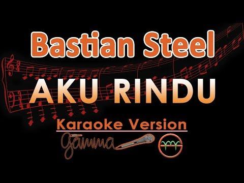 Bastian Steel - Aku Rindu (Karaoke Lirik Tanpa Vokal)