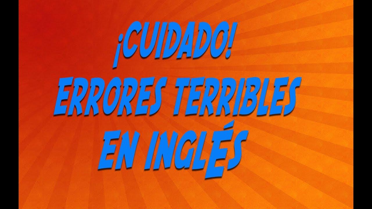 ¡CUIDADO!   ERRORES TERRIBLES EN INGLES
