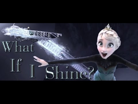 Queen Elsa - What If I Shine?