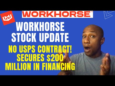 Workhorse Update - No USPS Contract Today... Workhorse Secures $200 Million In Financing And More