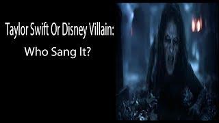 Taylor Swift Or Disney Villain: Who Sang It?...