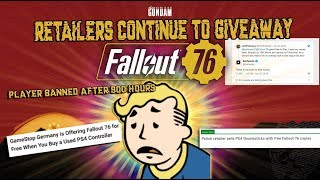 Retailers continue to giveaway fallout 76 LOL! & FO76 player banned after 900 hours RIP