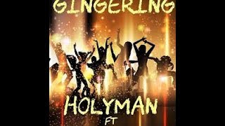 holyman GINGERING REMIX FT TROJAN, BAGGY, DON DARDAH