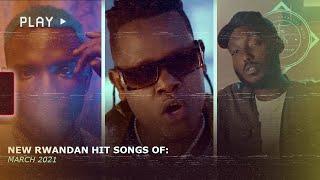 HMC: New Rwandan Hit Songs of [March 2021]