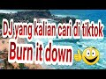 DJ terbaru burn it down full bass 2020 |TIKTOK