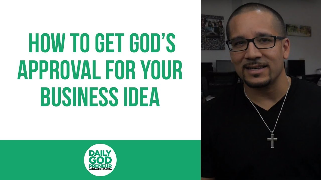 How to Get God's Approval for Your Business Idea