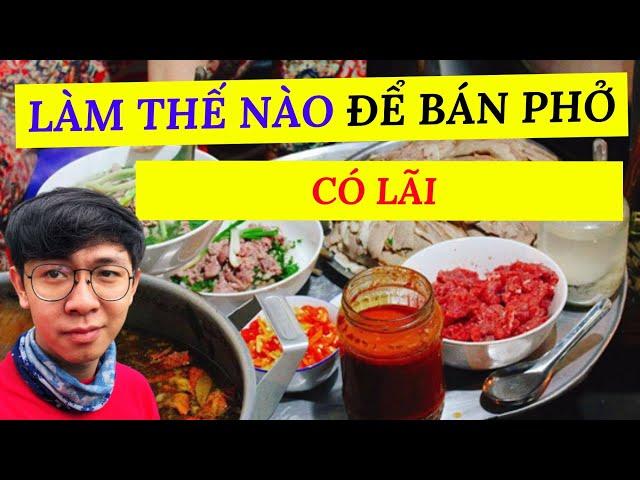 Làm Thế Nào Để Bán Phở Cõ Lãi | Kinh Doanh Quán Phở | Trùm Phở