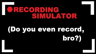 Recording Simulator - Gameplay video (free indie game for PC from Gamejolt.com)