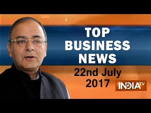 Top Business News | 22nd July, 2017 | 05:00 PM - India TV