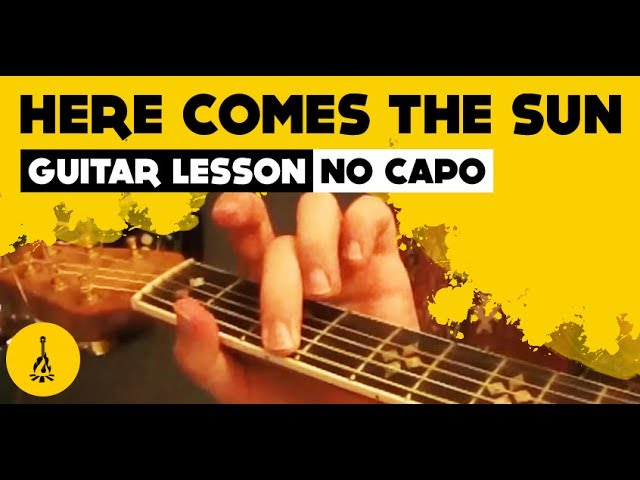 Here Comes The Sun Guitar Lesson No Capo Chords Chordify