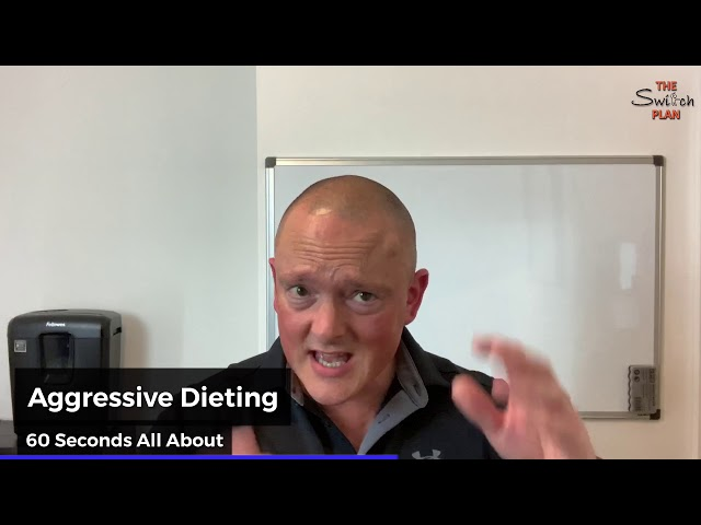 Aggressive Dieting