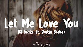DJ Snake ft. Justin Bieber - Let Me Love You (Lyrics)