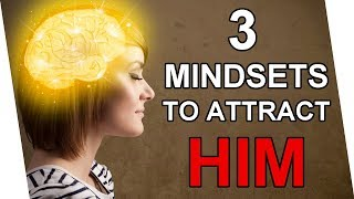 3 Man-Attracting Mindsets (Make him fall for you!)