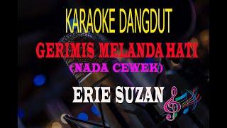 Download lagu Karaoke Gerimis Melanda Hati Nada Cewek - Erie Suzan (Karaoke Dangdut Tanpa Vocal)