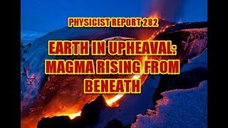 PHYSICIST REPORT 282: EARTH IN UPHEAVAL: MAGMA RISING FROM BENEATH
