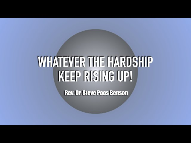 May 16, 2021: Whatever the Hardship, Keep Rising Up!
