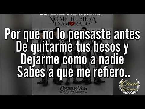 """(LETRA) Cornelio Vega Jr """"No Me Hubiera Enamorado"""""""
