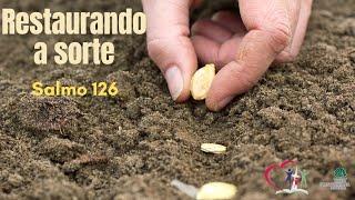 RESTAURANDO A SORTE -  Salmo 126