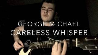 George Michael - Careless Whisper - Acoustic Cover