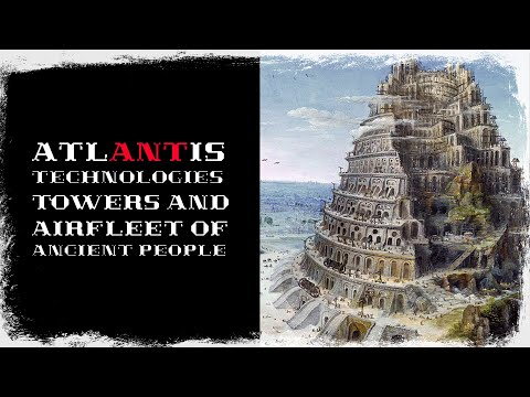Atlantis technologies. Towers and Airfleet of ancient people.