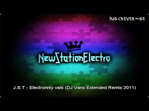 J.S.T - Electronniy vals (DJ Vanx Extended Remix 2011)