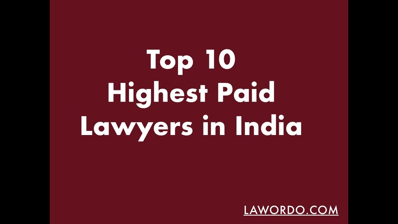 Top 10 highest paid lawyers in india