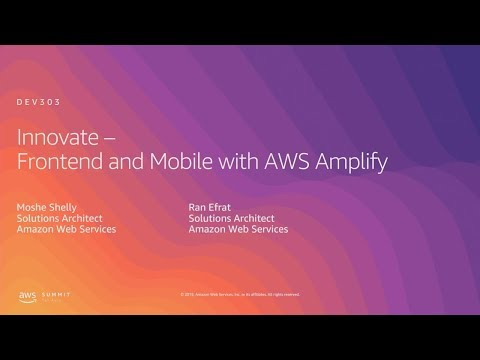 AWS Summit Tel Aviv 2019 | Frontend and Mobile with AWS Amplify