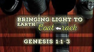 Bringing Light To Earth | Coat-rack | Genesis 1:1-3