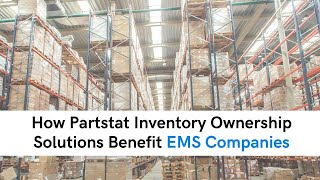 How Partstat Inventory Ownership Solutions Benefit EMS Companies