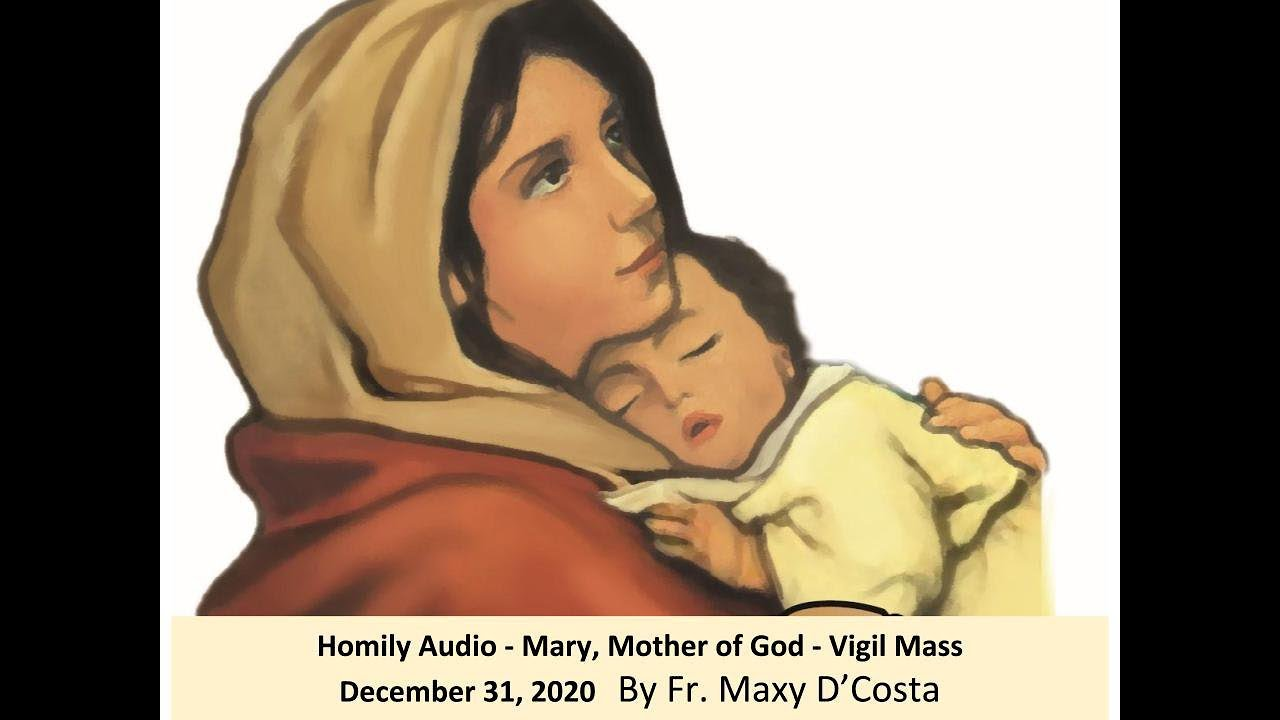 December 31, 2020 - (Homily Audio) Mary, Mother of God Vigil - Fr. Maxy D'Costa