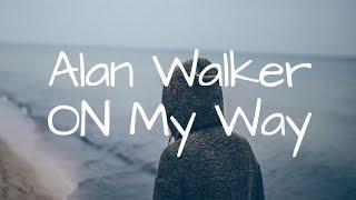 Gambar cover Alan Walker - On My Way || Lyrics || ( Lirik Dan Terjemahan Indonesia )
