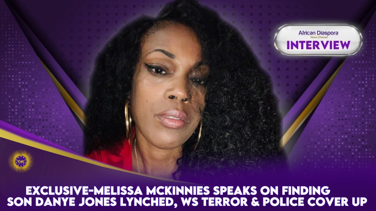 Exclusive-Melissa McKinnies Speaks On Finding Son Danye Jones Lynched, WS Terror & Police Cover