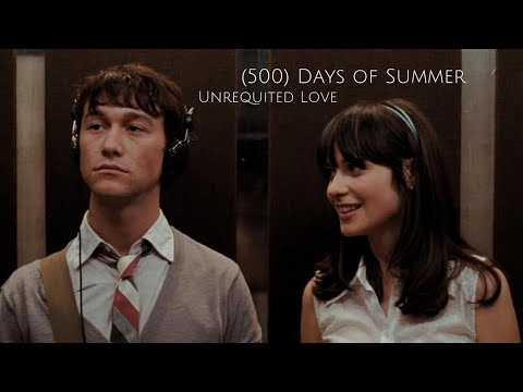 500 Days Of Summer | Unrequited Love