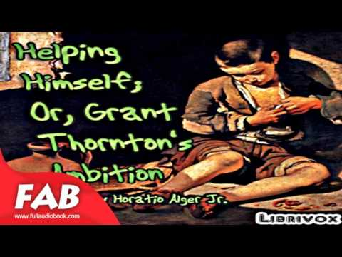 Helping Himself; Or, Grant Thornton's Ambition Full Audiobook by Horatio ALGER, JR