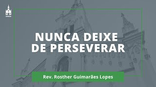 Nunca Deixe De Perseverar - Rev. Rosther Guimarães Lopes - Culto Matutino - 31/05/2020