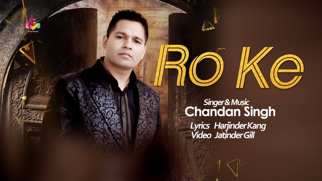 Latest Punjabi Song 2018   Chandan Singh   Ro Ke   Goyal ...