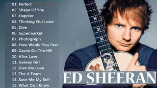 Best Song Of Ed Sheeran Playlist 2018 - Ed Sheeran Top Songs