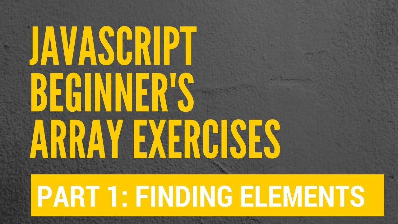 JS Beginner's Array Exercise: 1 - Finding Elements